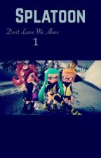 Splatoon: Don't leave me alone (Finished) by snowyystories