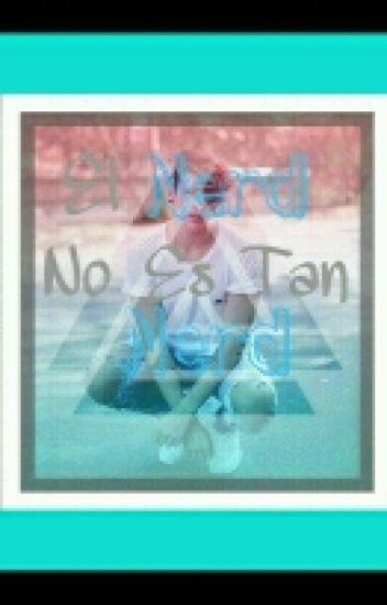 El Nerd No Es Tan  Nerd