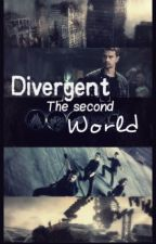 •Divergent: The second World• by SoffiaLilka