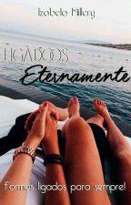 Ligados Eternamente#Wattys2016 by BellinhaSantanaLs