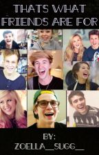 That's What Friends are for/ Zalfie, Narcus, Jaspar, Janya, Louise, and Mark by Zoella__Sugg__
