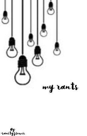 my rants by XxXBlack_RoseXxX