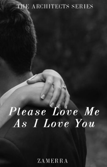 Please Love Me As I Love You (The Architects Series #1)