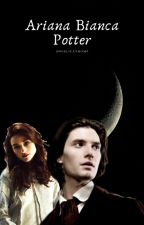 Ariana Bianca Potter (a Sirius Black love story) by BellatrixLegaard