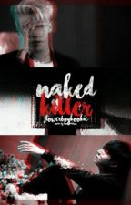 naked killer by flower_boy_kookie