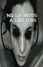 No La Mires A Los Ojos by SebastianOlguin123