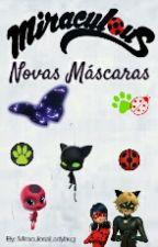 Miraculous: Novas Máscaras by MiraculosaLadybug