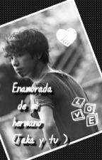 Enamorada De Mi Hermano (Taka Y Tu) by Nekita-chan10969