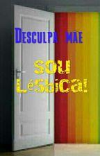Desculpa Mãe, Sou Lésbica! by UnicorniaApaixonada