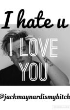I hate u, I love u (Jack Maynard)  by jackmaynardismybitch