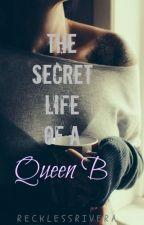 The Secret Life of a Queen B (on hold) by RecklessRivera