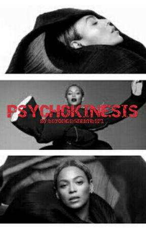PSYCHOKINESIS  by beyonceisnumber1