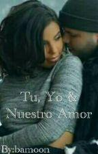 Solos Tu, Yo  Y Nuestro Amor||fanfic Farruko|| PAUSADA by bamoon