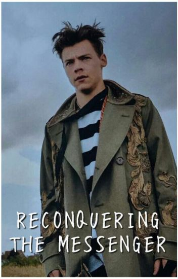 Reconquering the Messenger [Harry Styles FanFic]