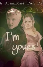 I'm Yours (A Dramione Fan Fic) by emma_mcc