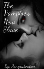 The Vampire's New Slave by songsaboutsex