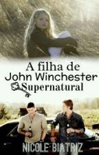 A Filha de John Winchester || SPN by SrtaJackson28