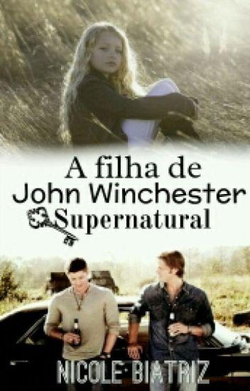 A Filha de John Winchester || SPN