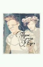 Those Green Eyes [Larry Stylinson] by harry_call_me_maybe