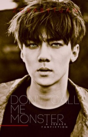 Don't Call Me Monster (A Sebaek Fanfiction)
