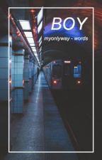 boy [words 3.5]  by MyOnlyWay