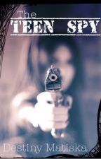 The Teen Spy by destinymatiska