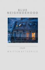 Blue neighborhood ☆ calm by ophelialumineer