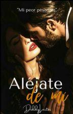 Aléjate De Mí (En Correcciones) by DiddyLecter