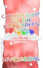 Chicken Soup For The Wattpader's Soul  by Love2Read16