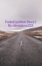 Faded (Colton story) by alexislove223