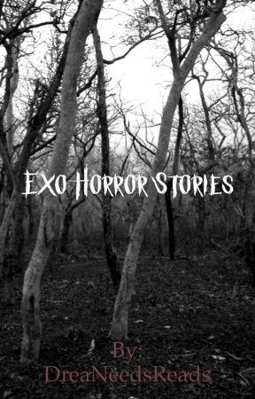 Exo Horror Stories - The Twisted Vacation pt 1 - Wattpad