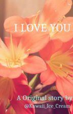 I Love You Vol.1 #Wattys2016 by Kawaii_Ice_Cream