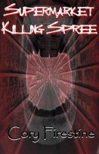 Supermarket Killing Spree *On Hold* by CoryFirestine
