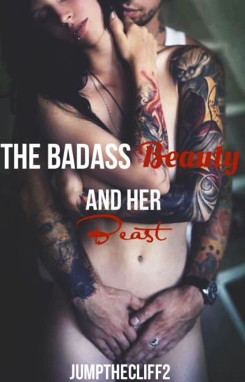 The Badass Beauty and her Beast