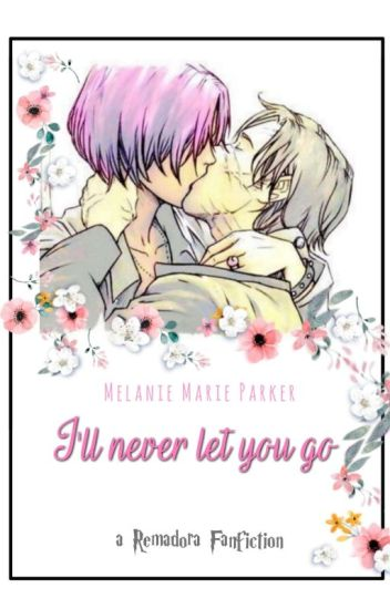 I'll never let you go (Remadora)