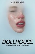 Dollhouse. by SmilingHidesSecrets