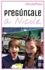 Preguntale A Nicole. by -NicoleBreadhouse