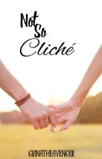 Not So Cliché (EDITING) by GianatheAvenger