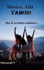 México, Allá Vamos! by xSolamentexSx
