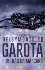 Garota por trás da Máscara by AutoraDeisy