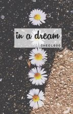IN A DREAM by chwcowoo
