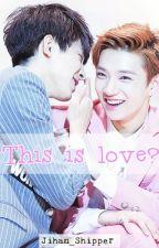 This is love? by Jihan_Shipper