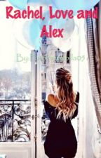 Rachel, Love, And Alex by Putridwinabila05