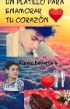 Un Platillo Para Enamorar Tu Corazón (Alonso Reverte) by estrellaroes24