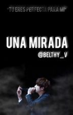 Una Mirada. (Jungkook Y tu) by Belthy_V