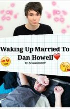 Waking Up Married To Dan Howell (Danisnotonfire X Reader) by aroundsound87