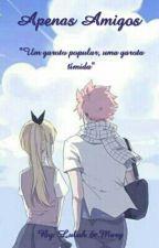 """Apenas Amigos - Fairy Tail - """"Um Garoto Popular, Uma Garota Tímida"""" by MaryLuluh"""