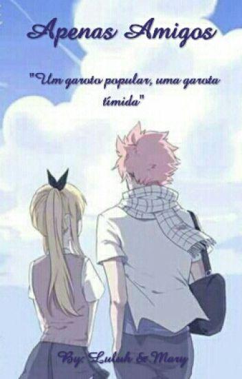 """Apenas Amigos - Fairy Tail - """"Um Garoto Popular, Uma Garota Tímida"""""""