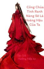 Công chúa tinh ranh nàng sẽ là hoàng hậu của ta  by AnGoAn6