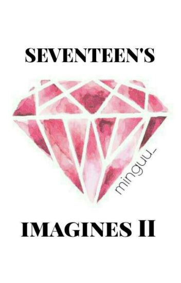 Seventeen's imagine II [request closed sorry ㅠㅠ]